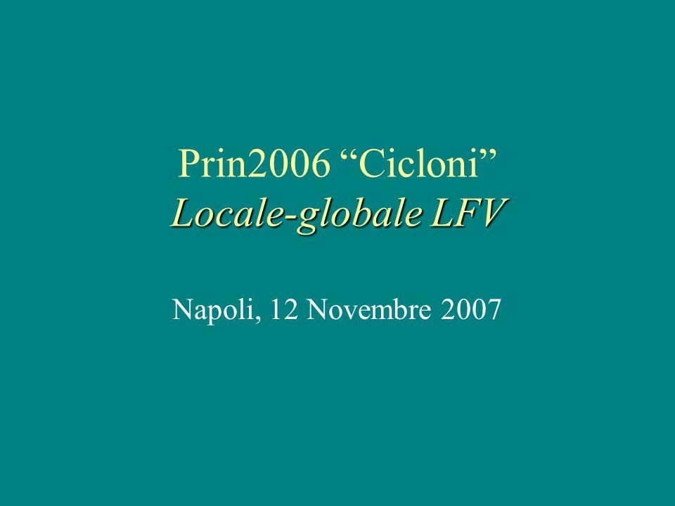 Locale-globale LFV Prin2006 Cicloni Locale-globale LFV Napoli, 12 Novembre 2007