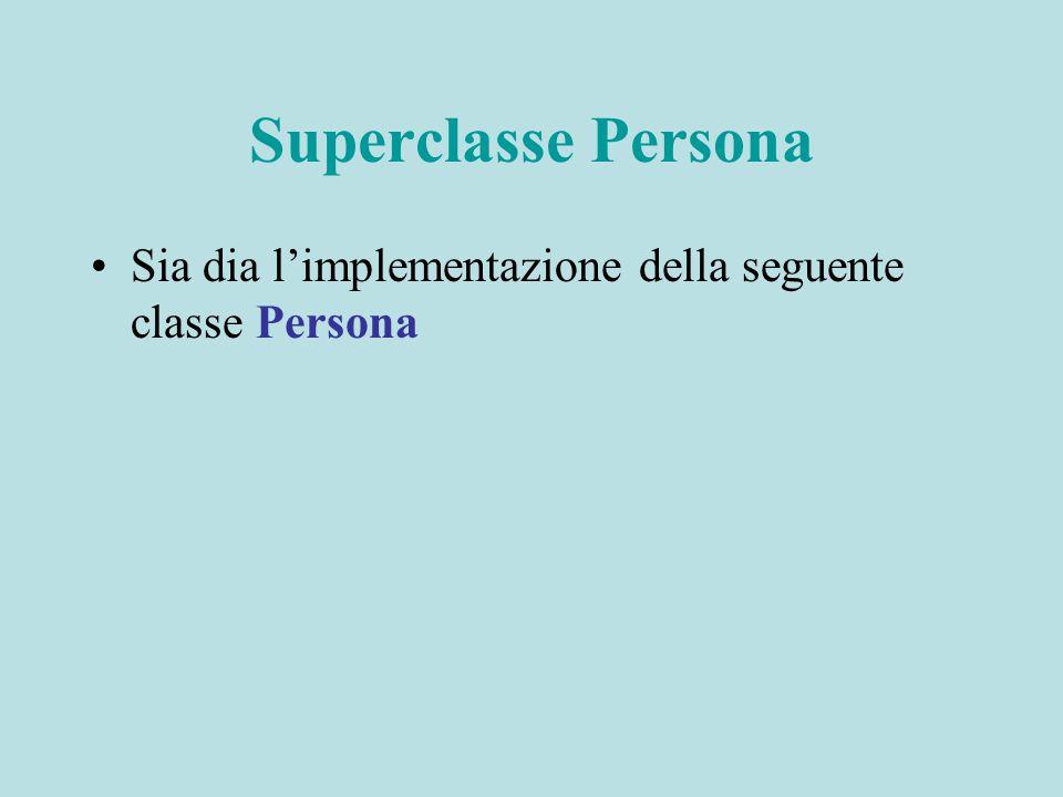 public class Persona { //OVERVIEW: una Persona e' caratterizzata dal nome //(una stringa) e dall'indirizzo (una stringa) public Persona(String nome,String indirizzo) { //EFFECTS: costruisce una nuova Persona con nome // nome ed indirizzo indirizzo} public String getNome() { //EFFECTS: restituisce il nome di this } public String getIndirizzo() { //EFFECTS: restituisce l'indirizzo di this } public String toString() { //EFFECTS: restituisce una stringa che riporta nome ed //indirizzo di this } public boolean equals(Persona p) { //EFFECTS: restituisce true sse this e' uguale a p } }
