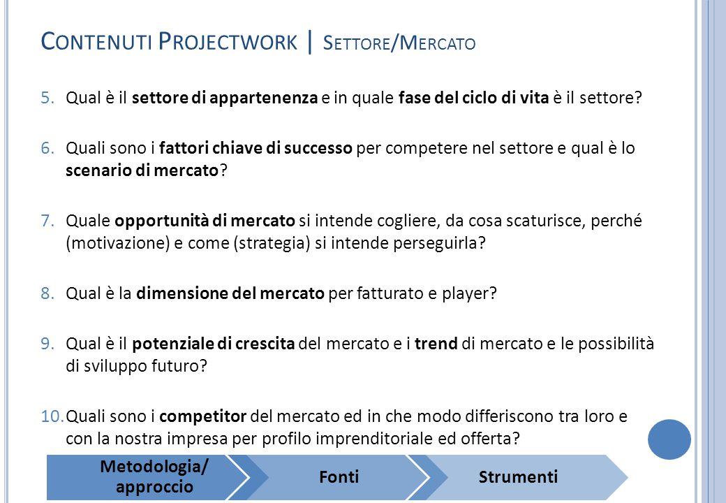 C ONTENUTI P ROJECTWORK | S ETTORE /M ERCATO 5.Qual è il settore di appartenenza e in quale fase del ciclo di vita è il settore? 6.Quali sono i fattor