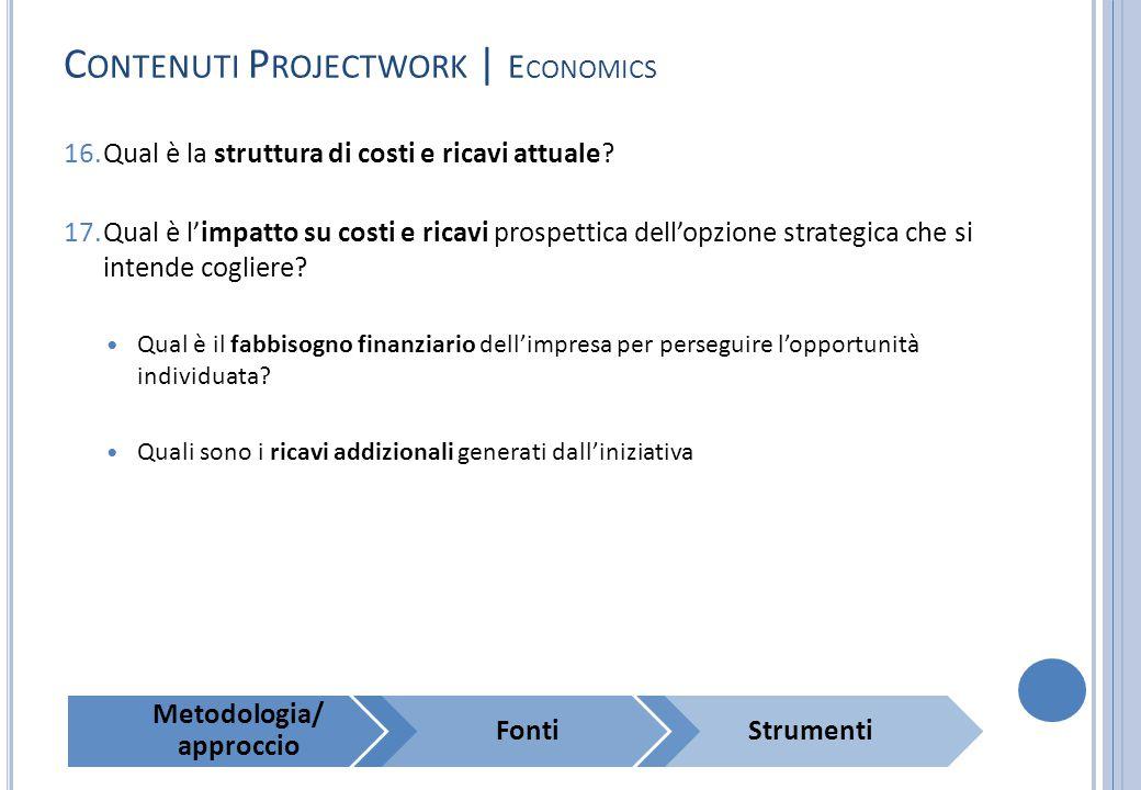 C ONTENUTI P ROJECTWORK | E CONOMICS 16.Qual è la struttura di costi e ricavi attuale? 17.Qual è l'impatto su costi e ricavi prospettica dell'opzione