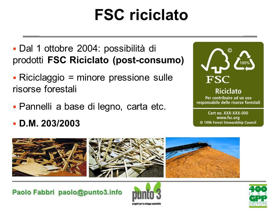 Paolo Fabbri paolo@punto3.info FSC riciclato  Dal 1 ottobre 2004: possibilità di prodotti FSC Riciclato (post-consumo)  Riciclaggio = minore pressio