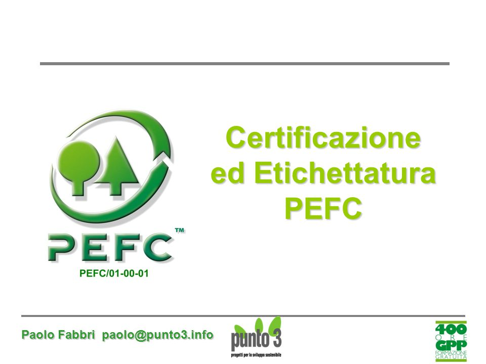 Paolo Fabbri paolo@punto3.info Certificazione ed Etichettatura PEFC