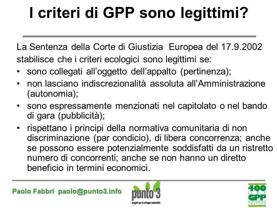 Paolo Fabbri paolo@punto3.info I criteri di GPP sono legittimi? La Sentenza della Corte di Giustizia Europea del 17.9.2002 stabilisce che i criteri ec