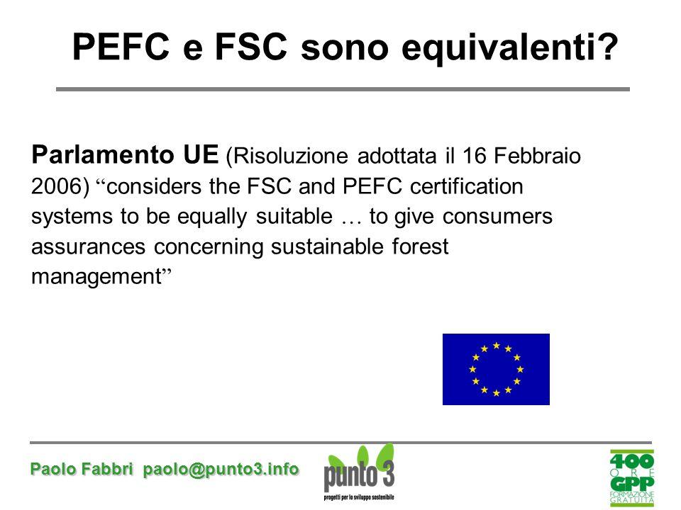 """Paolo Fabbri paolo@punto3.info PEFC e FSC sono equivalenti? Parlamento UE (Risoluzione adottata il 16 Febbraio 2006) """" considers the FSC and PEFC cert"""