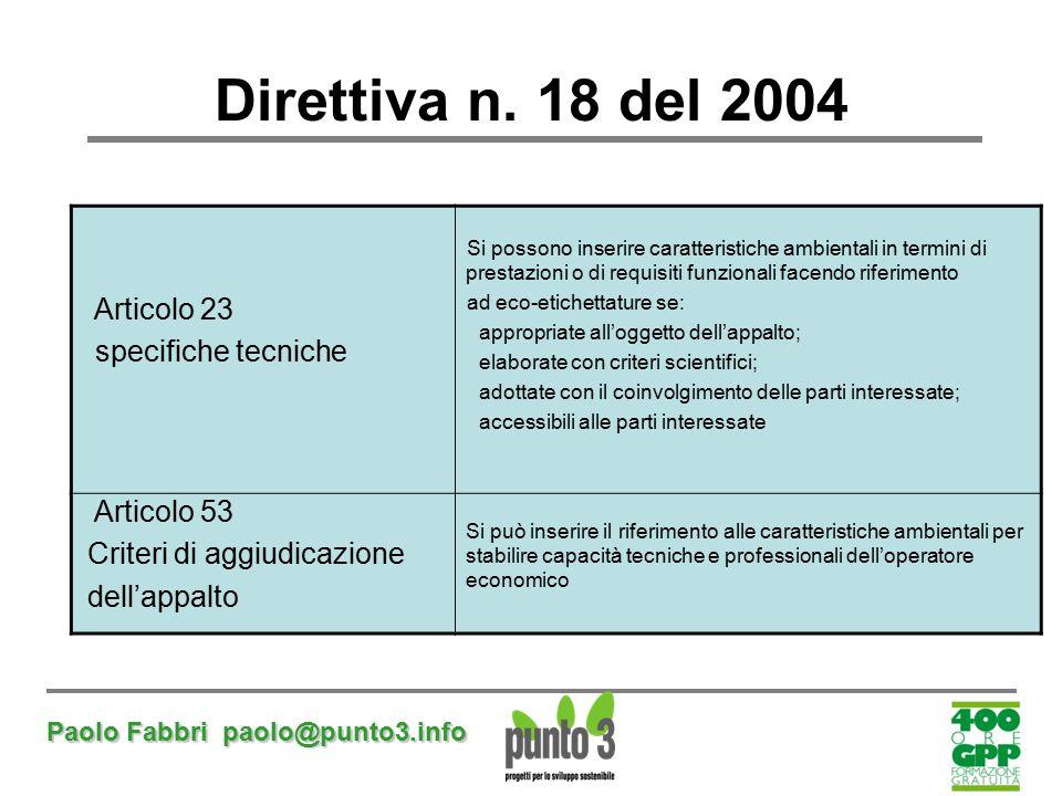 Paolo Fabbri paolo@punto3.info Direttiva n. 18 del 2004 Articolo 23 specifiche tecniche Si possono inserire caratteristiche ambientali in termini di p