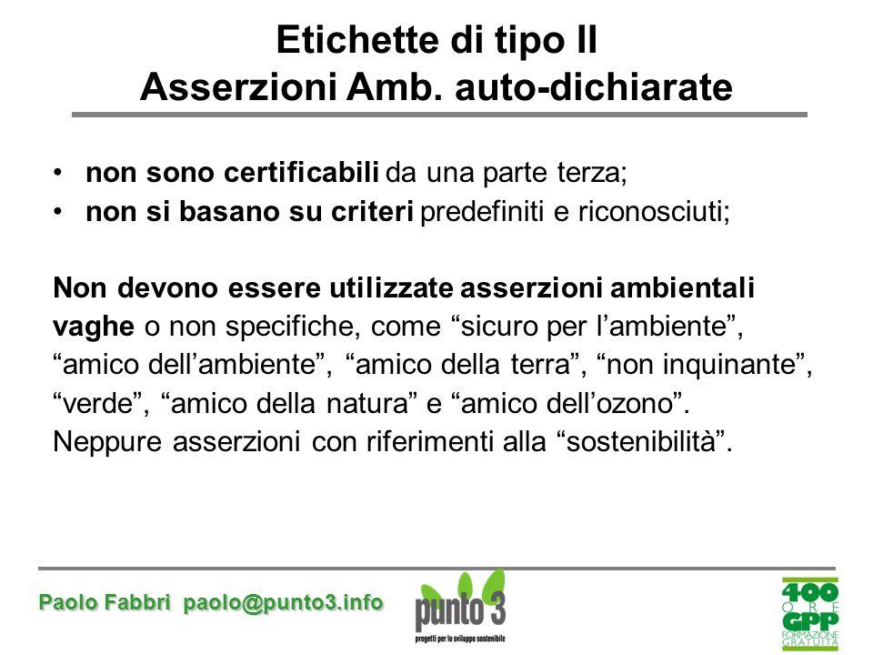 Paolo Fabbri paolo@punto3.info Etichette di tipo II Asserzioni Amb. auto-dichiarate non sono certificabili da una parte terza; non si basano su criter