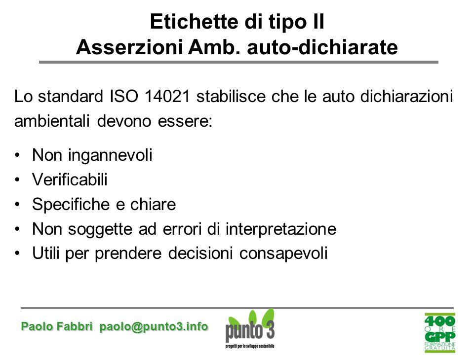 Paolo Fabbri paolo@punto3.info Etichette di tipo II Asserzioni Amb. auto-dichiarate Lo standard ISO 14021 stabilisce che le auto dichiarazioni ambient