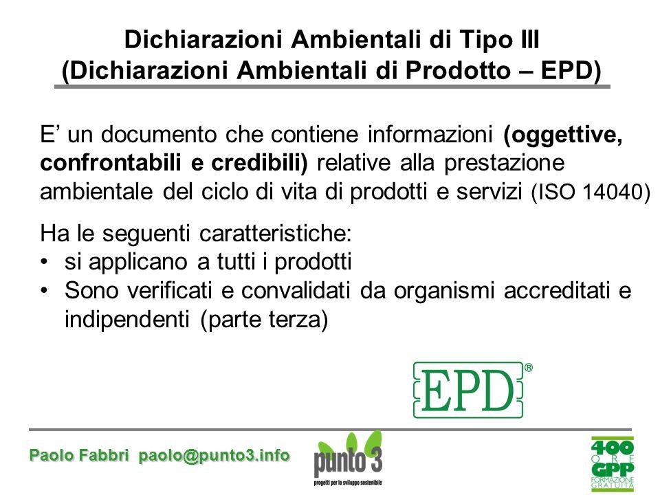 Paolo Fabbri paolo@punto3.info Dichiarazioni Ambientali di Tipo III (Dichiarazioni Ambientali di Prodotto – EPD) E' un documento che contiene informaz