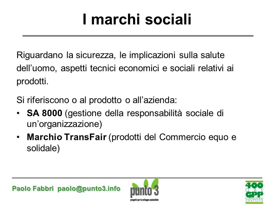 Paolo Fabbri paolo@punto3.info I marchi sociali Riguardano la sicurezza, le implicazioni sulla salute dell'uomo, aspetti tecnici economici e sociali r