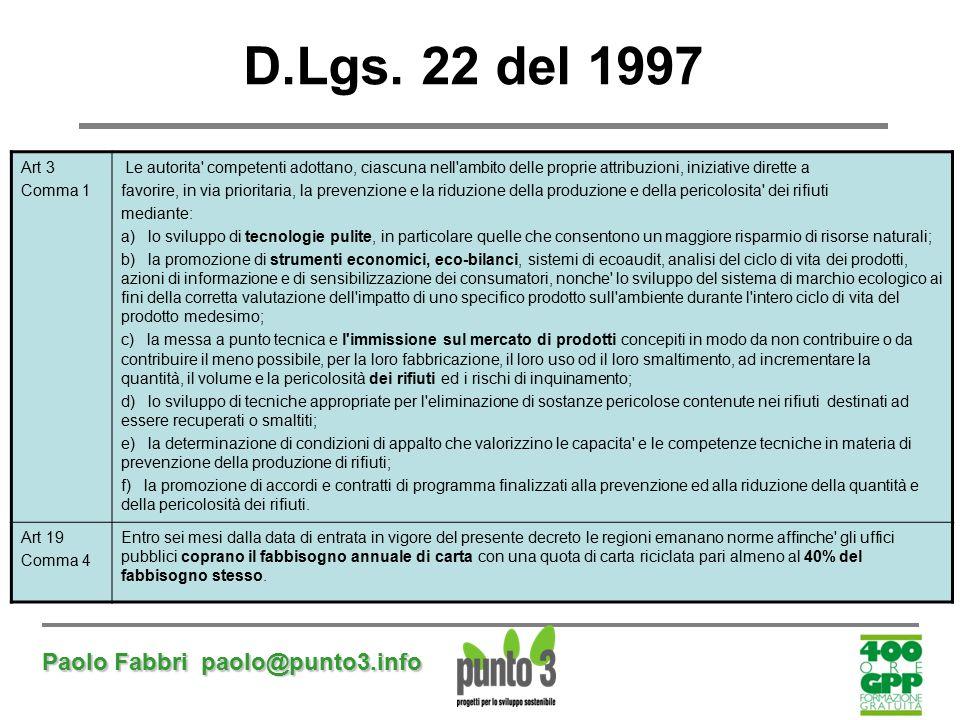 Paolo Fabbri paolo@punto3.info D.Lgs. 22 del 1997 Art 3 Comma 1 Le autorita' competenti adottano, ciascuna nell'ambito delle proprie attribuzioni, ini