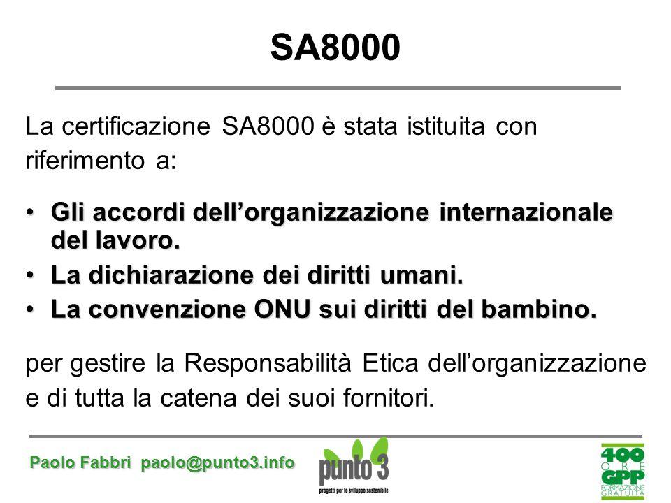 Paolo Fabbri paolo@punto3.info SA8000 La certificazione SA8000 è stata istituita con riferimento a: Gli accordi dell'organizzazione internazionale del