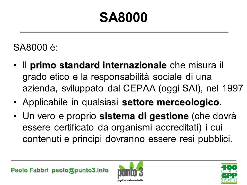 Paolo Fabbri paolo@punto3.info SA8000 SA8000 è: primo standard internazionaleIl primo standard internazionale che misura il grado etico e la responsab