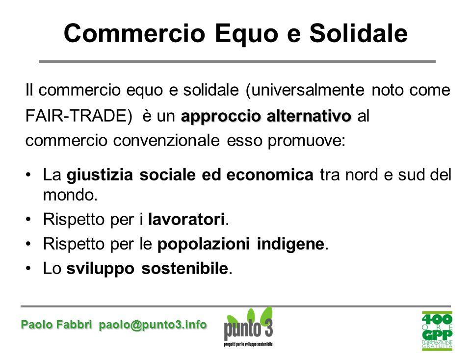 Paolo Fabbri paolo@punto3.info Commercio Equo e Solidale Il commercio equo e solidale (universalmente noto come approccio alternativo FAIR-TRADE) è un
