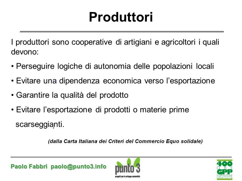 Paolo Fabbri paolo@punto3.info Produttori I produttori sono cooperative di artigiani e agricoltori i quali devono: Perseguire logiche di autonomia del
