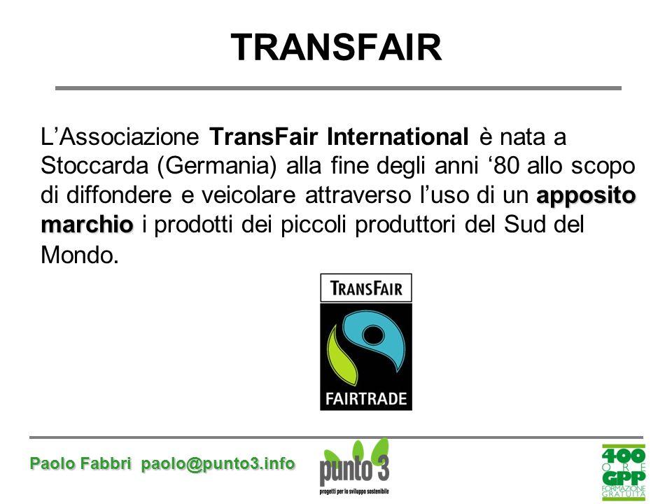 Paolo Fabbri paolo@punto3.info TRANSFAIR apposito marchio L'Associazione TransFair International è nata a Stoccarda (Germania) alla fine degli anni '8