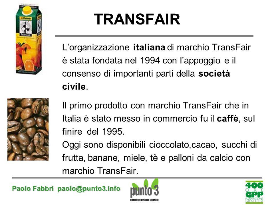 Paolo Fabbri paolo@punto3.info TRANSFAIR L'organizzazione italiana di marchio TransFair è stata fondata nel 1994 con l'appoggio e il consenso di impor