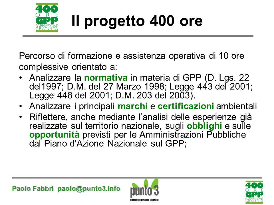 Paolo Fabbri paolo@punto3.info Il progetto 400 ore Percorso di formazione e assistenza operativa di 10 ore complessive orientato a: Analizzare la norm