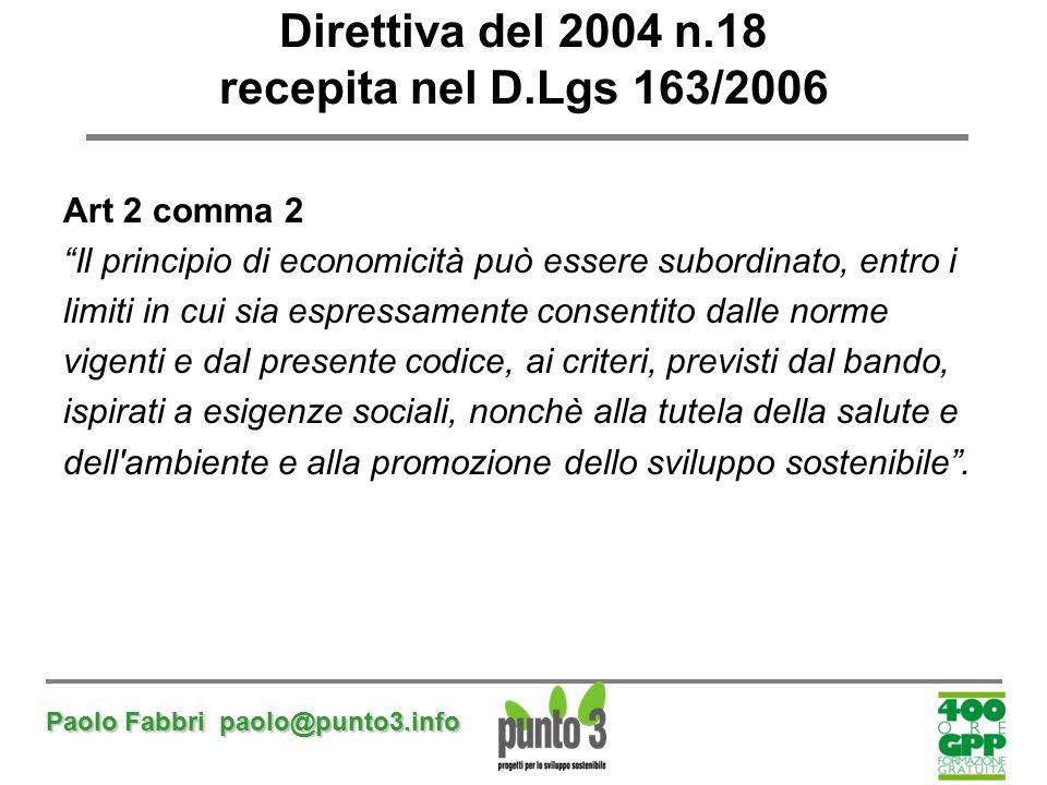"""Paolo Fabbri paolo@punto3.info Direttiva del 2004 n.18 recepita nel D.Lgs 163/2006 Art 2 comma 2 """"Il principio di economicità può essere subordinato,"""