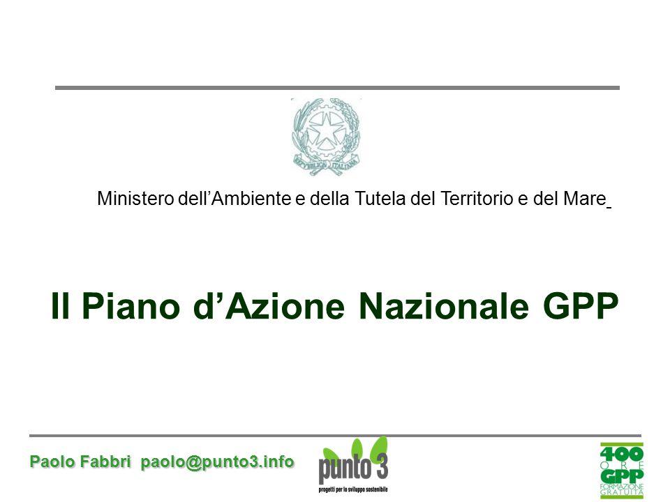 Paolo Fabbri paolo@punto3.info Il Piano d'Azione Nazionale GPP Ministero dell'Ambiente e della Tutela del Territorio e del Mare
