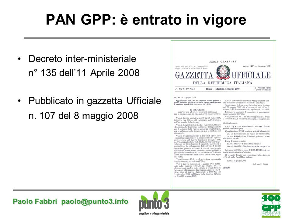 Paolo Fabbri paolo@punto3.info PAN GPP: è entrato in vigore Decreto inter-ministeriale n° 135 dell'11 Aprile 2008 Pubblicato in gazzetta Ufficiale n.