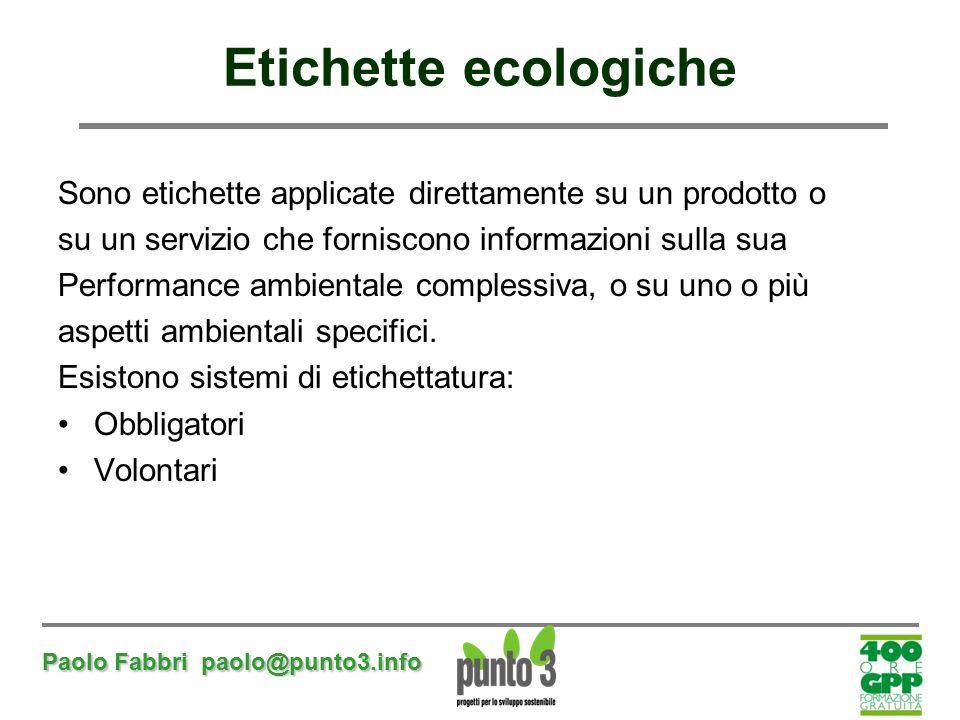 Paolo Fabbri paolo@punto3.info Etichette ecologiche Sono etichette applicate direttamente su un prodotto o su un servizio che forniscono informazioni