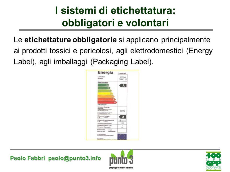 Paolo Fabbri paolo@punto3.info I sistemi di etichettatura: obbligatori e volontari Le etichettature obbligatorie si applicano principalmente ai prodot