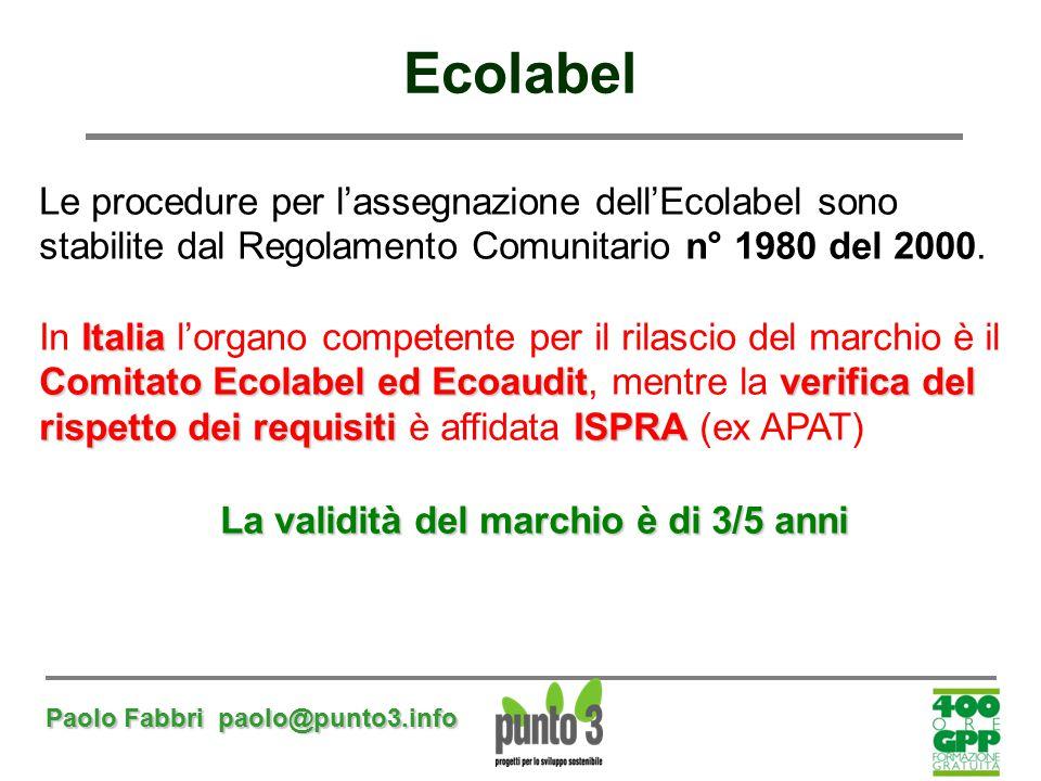 Paolo Fabbri paolo@punto3.info Le procedure per l'assegnazione dell'Ecolabel sono stabilite dal Regolamento Comunitario n° 1980 del 2000. Italia Comit