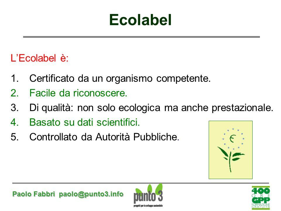 Paolo Fabbri paolo@punto3.info L'Ecolabel è: 1.Certificato da un organismo competente. 2.Facile da riconoscere. 3.Di qualità: non solo ecologica ma an