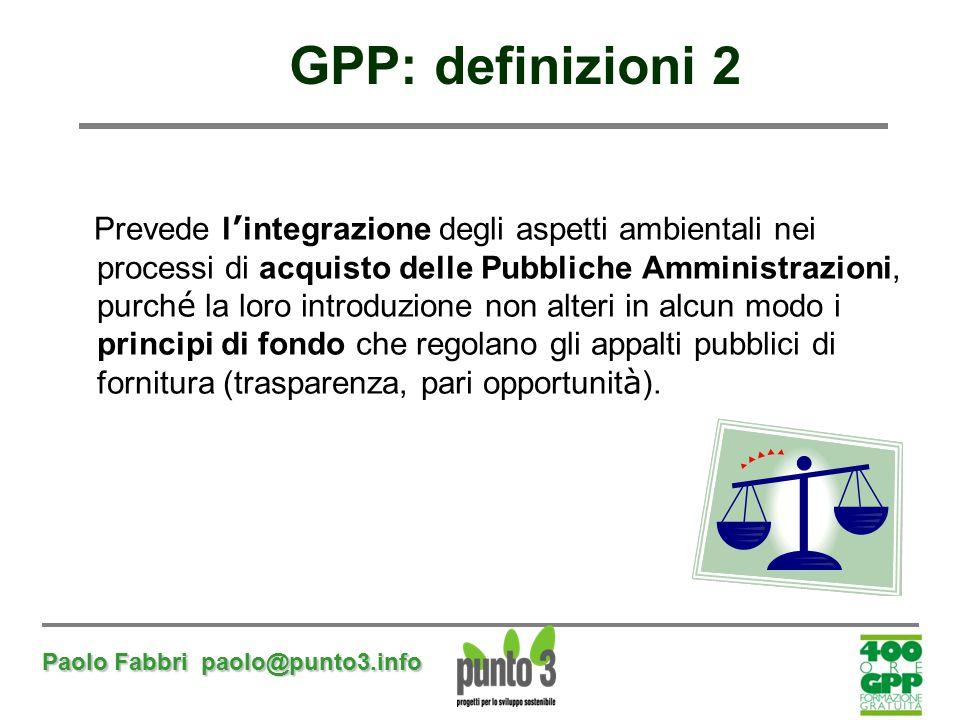 Paolo Fabbri paolo@punto3.info Prevede l ' integrazione degli aspetti ambientali nei processi di acquisto delle Pubbliche Amministrazioni, purch é la