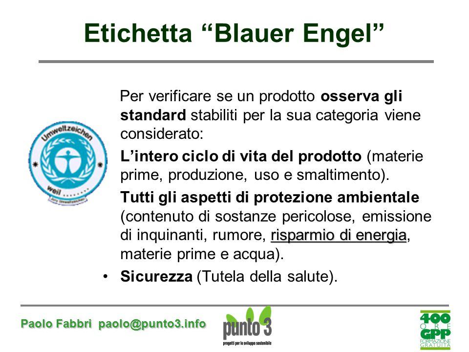 """Paolo Fabbri paolo@punto3.info Etichetta """"Blauer Engel"""" Per verificare se un prodotto osserva gli standard stabiliti per la sua categoria viene consid"""