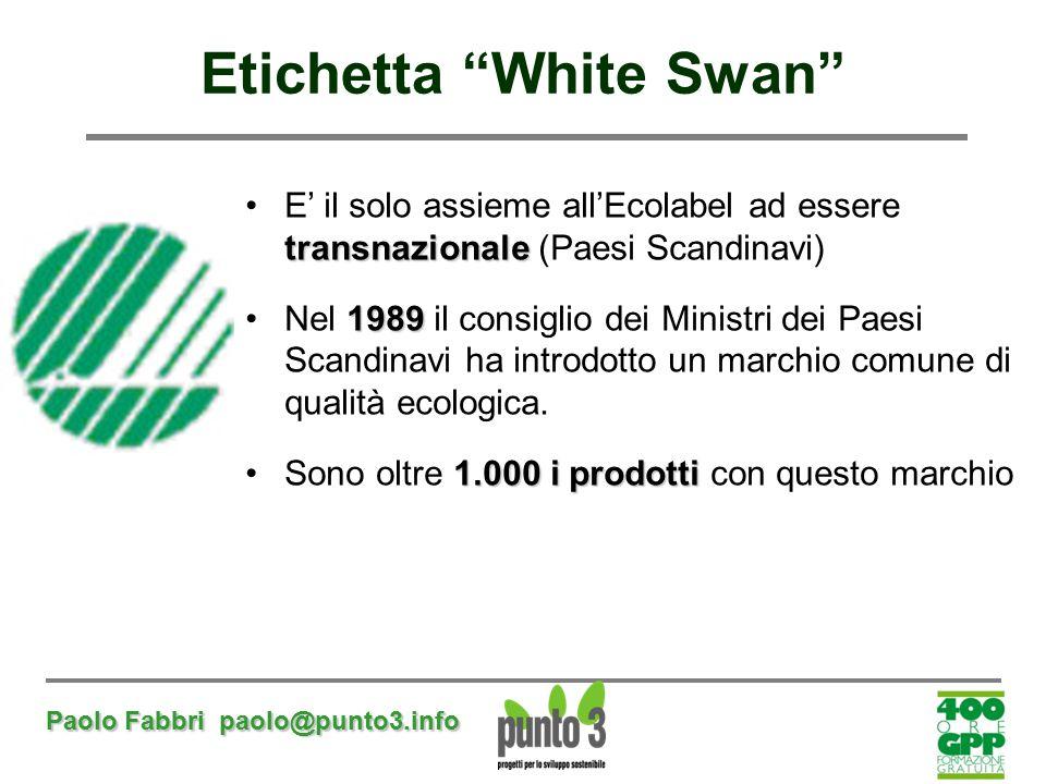 """Paolo Fabbri paolo@punto3.info Etichetta """"White Swan"""" transnazionaleE' il solo assieme all'Ecolabel ad essere transnazionale (Paesi Scandinavi) 1989Ne"""