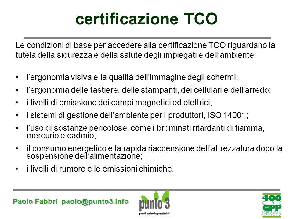 Paolo Fabbri paolo@punto3.info certificazione TCO Le condizioni di base per accedere alla certificazione TCO riguardano la tutela della sicurezza e de