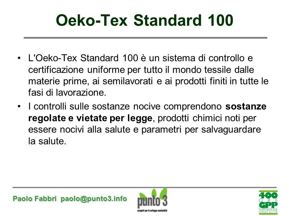 Paolo Fabbri paolo@punto3.info Oeko-Tex Standard 100 L'Oeko-Tex Standard 100 è un sistema di controllo e certificazione uniforme per tutto il mondo te