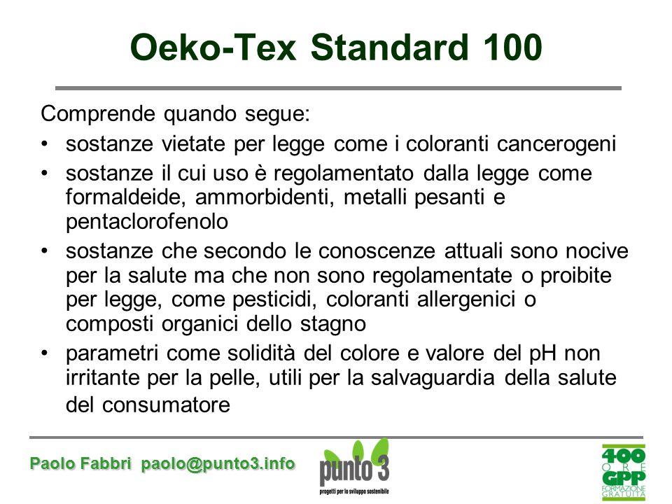Paolo Fabbri paolo@punto3.info Oeko-Tex Standard 100 Comprende quando segue: sostanze vietate per legge come i coloranti cancerogeni sostanze il cui u