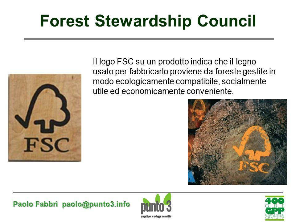 Paolo Fabbri paolo@punto3.info Forest Stewardship Council Il logo FSC su un prodotto indica che il legno usato per fabbricarlo proviene da foreste ges