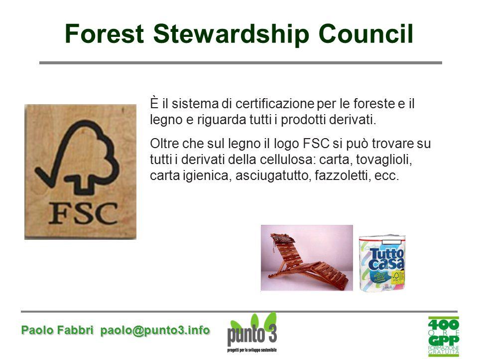Paolo Fabbri paolo@punto3.info Forest Stewardship Council È il sistema di certificazione per le foreste e il legno e riguarda tutti i prodotti derivat