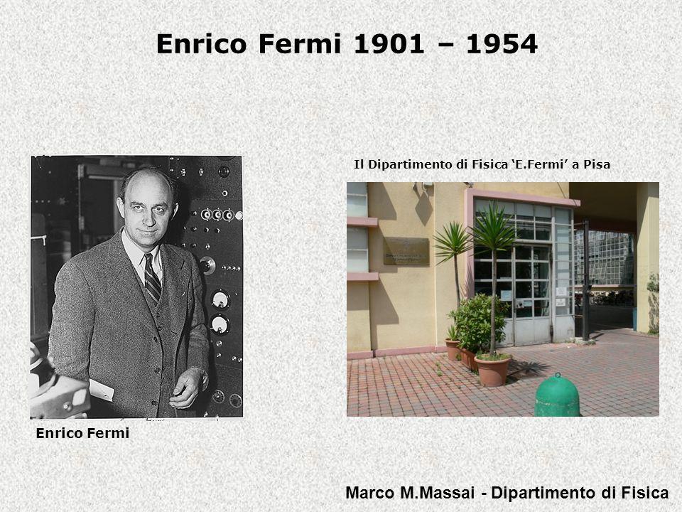 Enrico Fermi 1901 – 1954 Enrico Fermi I contenuti: I parte: la Scienza e la Storia 1) premessa 2) breve biografia 3) Fermi teorico 4) Fermi sperimentale 5) Fermi, matematico sperimentale II parte: la Scienza, la Storia e l'Etica 1) alcune domande a Enrico Fermi 2) alcune risposte… Marco M.Massai - Dipartimento di Fisica