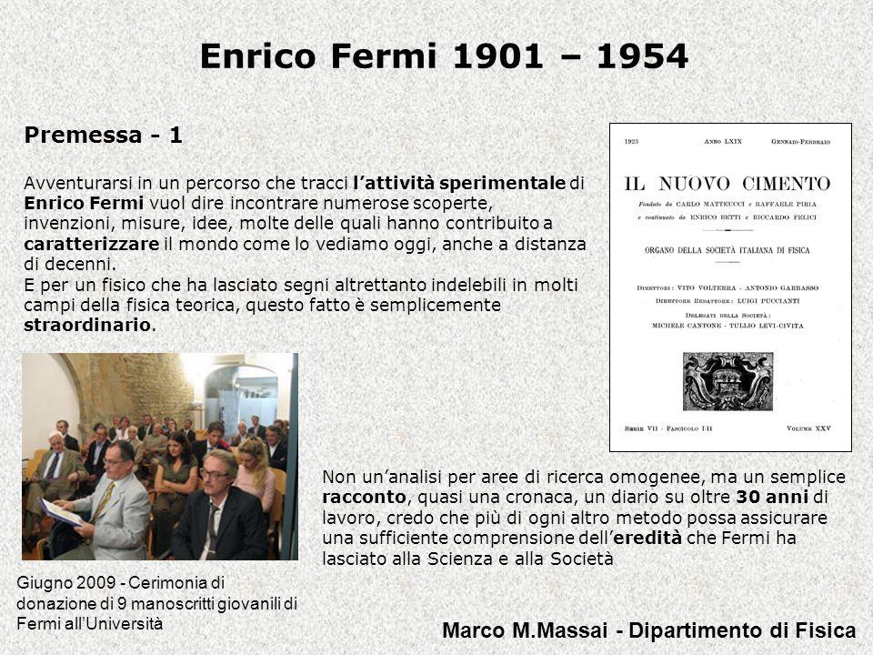 Enrico Fermi 1901 – 1954 … Come in pochi altri casi nella storia della fisica (primo fra tutti quello di Galileo) cercare di separare lo scienziato teorico da quello sperimentale è un'operazione chirurgica dall'esito dubbio, una sorta di lobotomia intellettuale scarsamente giustificabile … Paolo Rossi già Direttore del Dip.