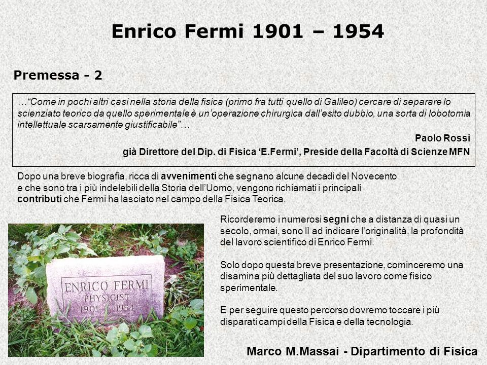Enrico Fermi 1901 – 1954 1920 Pisa: Laboratorio del III anno di Fisica Fermi, studente dell'Istituto di Fisica e allievo della Scuola Normale, inizia a frequentare il Laboratorio di spettroscopia assieme a Franco Rasetti e Nello Carrara.
