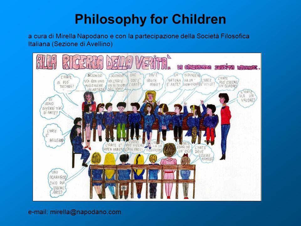 Philosophy for Children a cura di Mirella Napodano e con la partecipazione della Società Filosofica Italiana (Sezione di Avellino) e-mail: mirella@napodano.com