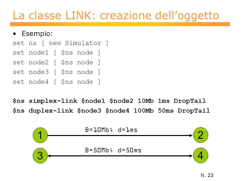 N. 23 La classe LINK: creazione dell'oggetto Esempio: set ns [ new Simulator ] set node1 [ $ns node ] set node2 [ $ns node ] set node3 [ $ns node ] se