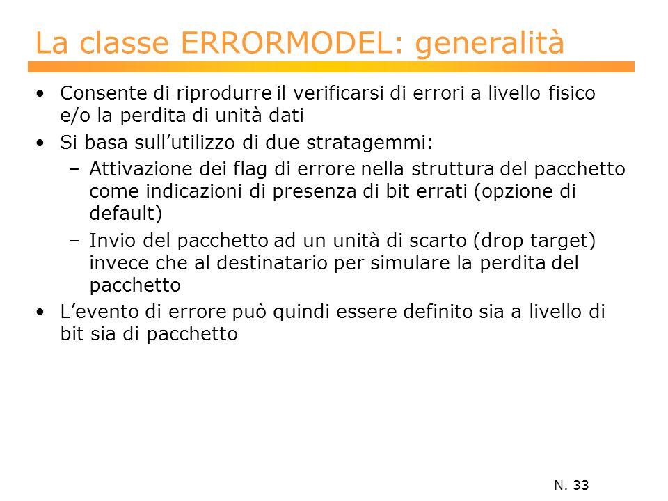N. 33 La classe ERRORMODEL: generalità Consente di riprodurre il verificarsi di errori a livello fisico e/o la perdita di unità dati Si basa sull'util