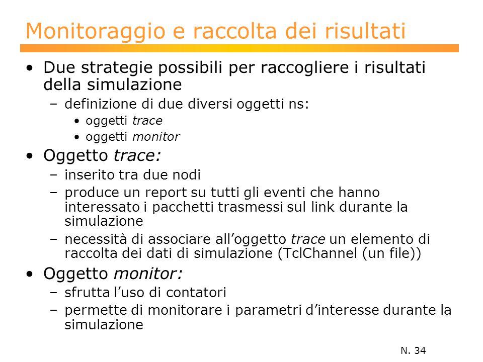N. 34 Monitoraggio e raccolta dei risultati Due strategie possibili per raccogliere i risultati della simulazione –definizione di due diversi oggetti