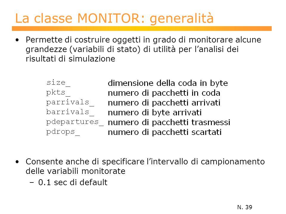 N. 39 La classe MONITOR: generalità Permette di costruire oggetti in grado di monitorare alcune grandezze (variabili di stato) di utilità per l'analis