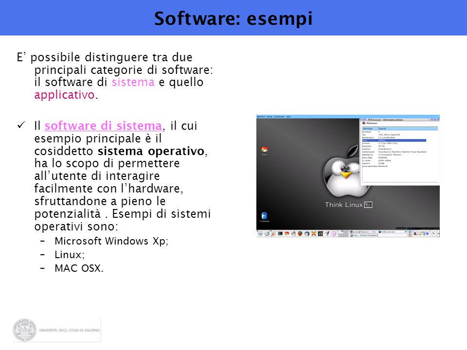 Software: esempi E' possibile distinguere tra due principali categorie di software: il software di sistema e quello applicativo. Il software di sistem