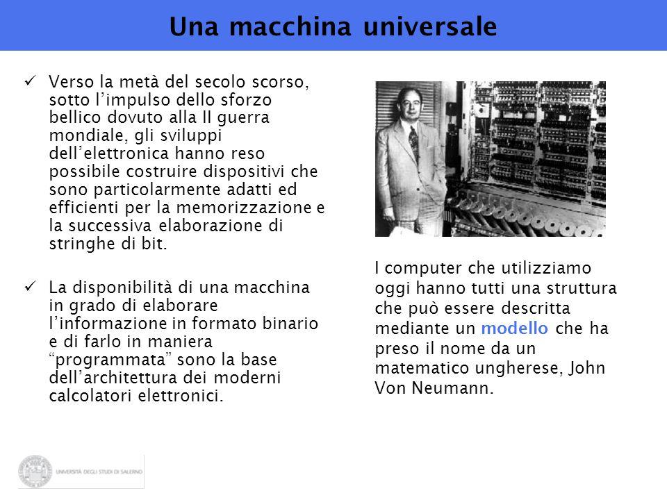 Una macchina universale Verso la metà del secolo scorso, sotto l'impulso dello sforzo bellico dovuto alla II guerra mondiale, gli sviluppi dell'elettronica hanno reso possibile costruire dispositivi che sono particolarmente adatti ed efficienti per la memorizzazione e la successiva elaborazione di stringhe di bit.