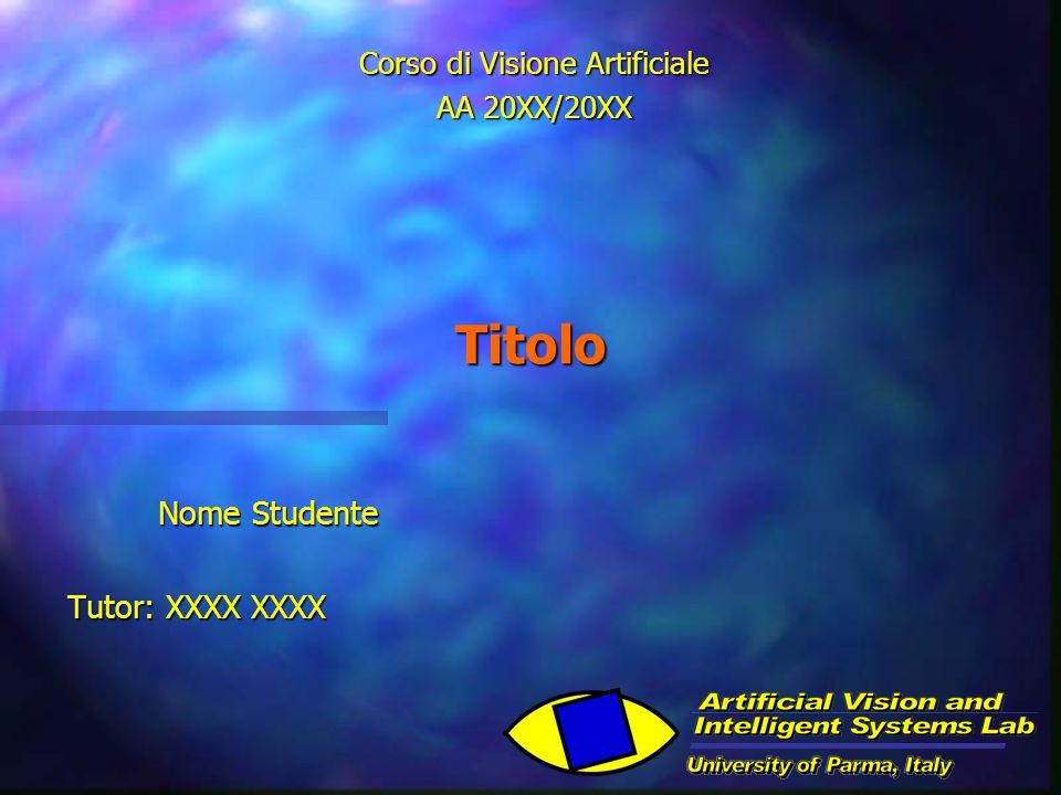 Titolo Nome Studente Nome Studente Tutor: XXXX XXXX Corso di Visione Artificiale AA 20XX/20XX