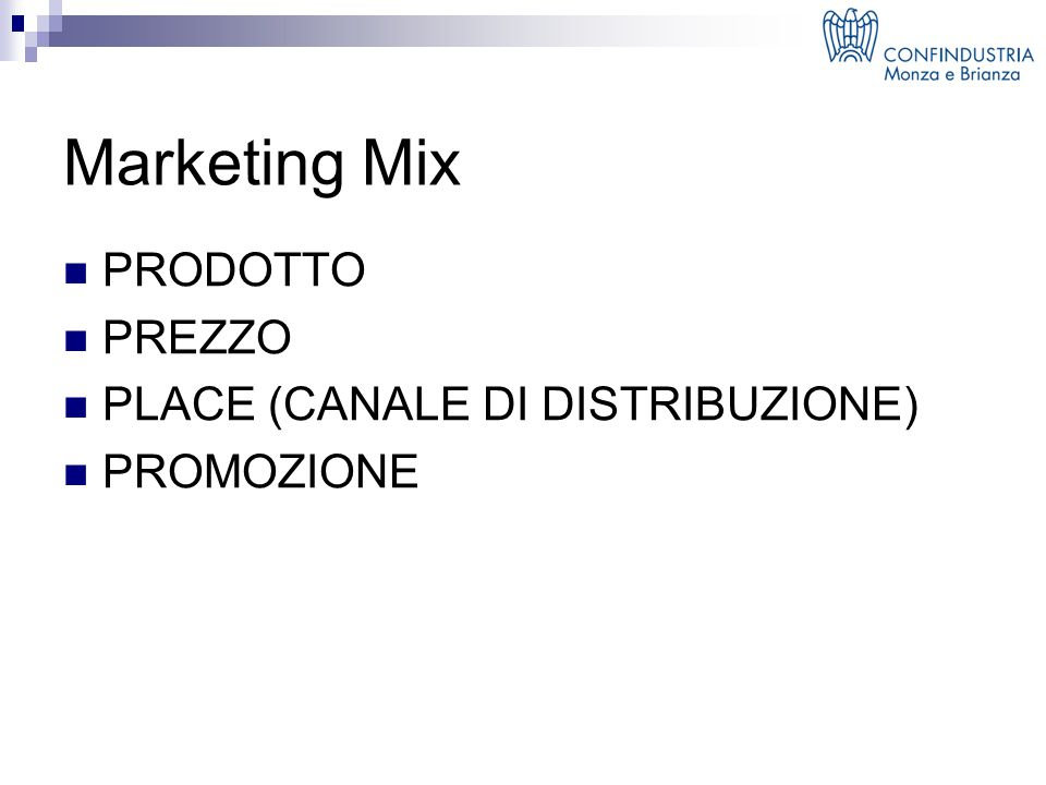 Marketing Mix PRODOTTO PREZZO PLACE (CANALE DI DISTRIBUZIONE) PROMOZIONE