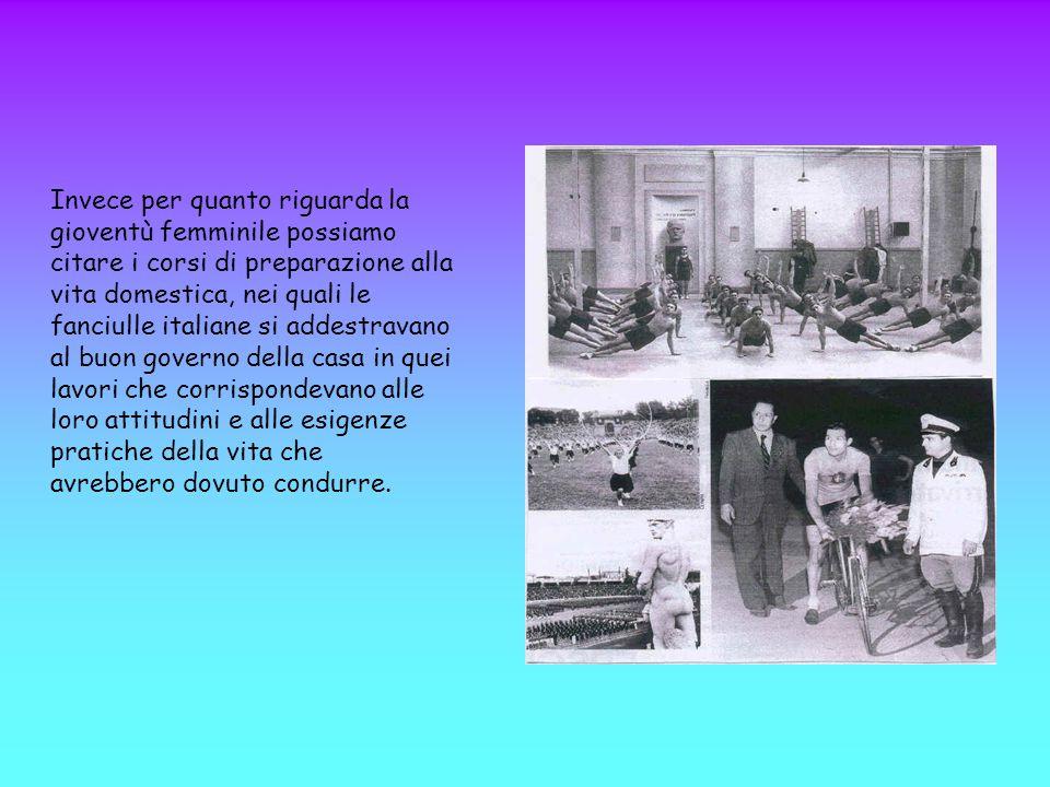 Invece per quanto riguarda la gioventù femminile possiamo citare i corsi di preparazione alla vita domestica, nei quali le fanciulle italiane si addes
