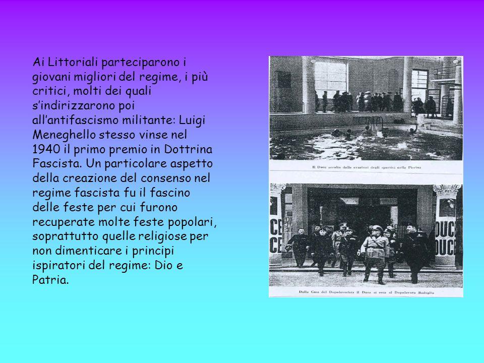 Ai Littoriali parteciparono i giovani migliori del regime, i più critici, molti dei quali s'indirizzarono poi all'antifascismo militante: Luigi Menegh